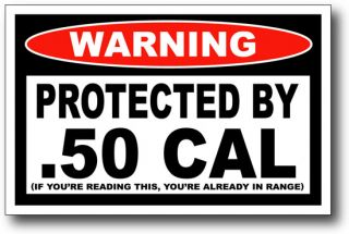 Protected by 50 Caliber Warning Decal Sticker BMG Eagle