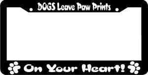 Dogs Leave Paw Prints on Your Heart Dog Paw License Plate Frame