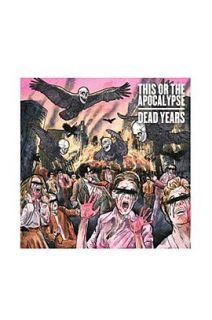 This Or The Apocalypse   Dead Years CD