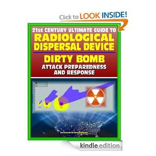 21st Century Ultimate Guide to Radiological Dispersal Device (RDD) Dirty Bomb Attack Preparedness and Response Personal and Medical Response, Radioactive Illness, Radiation Injuries, Decontamination eBook Department of  Health and Human Services, Centers