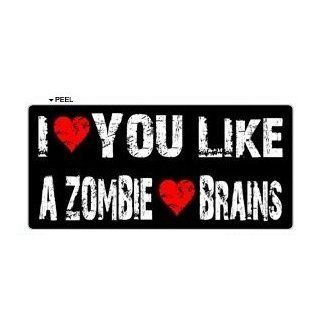 I Love You Like a Zombie Loves Brains   Window Bumper Locker Sticker Automotive