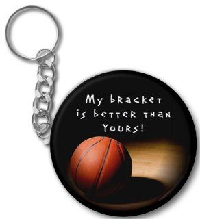 MARCH MADNESS My Bracket is Better 2.25 Button Style Key Chain