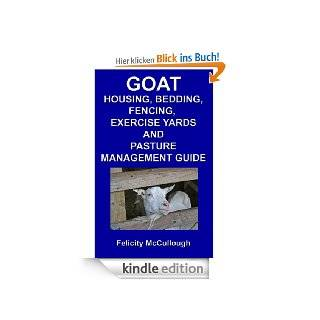 Goat Housing, Bedding, Fencing, Exercise Yards And Pasture Management Guide (Goat Knowledge) eBook Felicity McCullough Kindle Shop