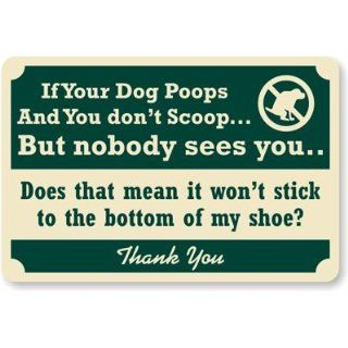 "Dog Poop Signs K 7587 Heavy Duty Aluminum Rectangle Dog Poop Sign, Legend ""If Your Dog Poops And You Don't ScoopBut Nobody Sees YouDoes That Mean It Won't Stick To The Bottom Of My Shoe? Thank You"" with Dog Poop Symbol, Green On Ivory Ya"