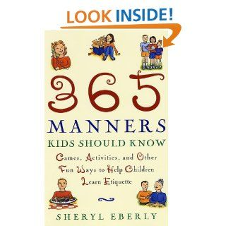 365 Manners Kids Should Know Games, Activities, and Other Fun Ways to Help Children Learn Etiquette Sheryl Eberly 9780609806371 Books